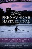 Cómo perseverar hasta el final (Tapa Dura) [Libro]