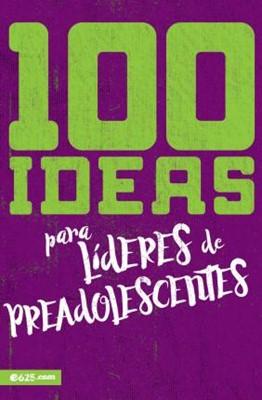 100 ideas para lideres de preadolescentes (Rústica) [Libro]