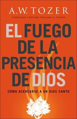 El Fuego De La Presencia De Dios (Rústica) [Libro]