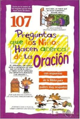 107 Preguntas que los niños hacen acerca de la oración (Rústica) [Libro]