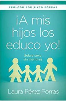 ¡A mis Hijos los Educo Yo! (Rústica) [Libro]