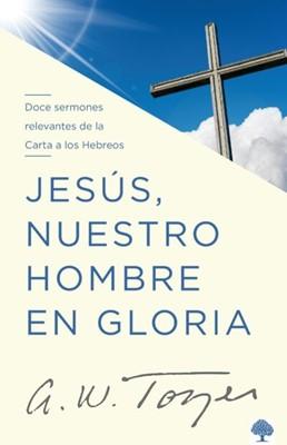 Jesús, Nuestro Hombre en Gloria (Rústica) [Libro]