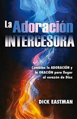 La Adoración Intercesora (Rústica) [Libro]