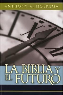 La Biblia y el Futuro (Rústica) [Libro]