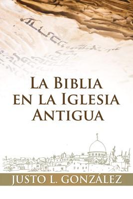 La Biblia en la Iglesia Antigua (Rústica) [Libro]