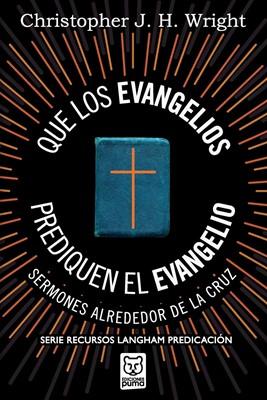 Que los Evangelios Prediquen el Evangelio