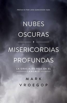 Nubes Oscuras, Misericordias Profundas (Rústica) [Libro]