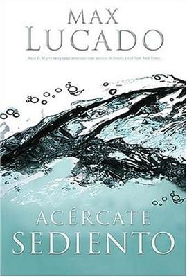 Acércate Sediento (Rústica) [Libro]