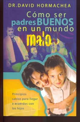 Como Ser Padres Buenos Mundo Malo (Rustica Blanda) [Libro]