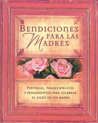 BENDICIONES PARA LAS MADRES TD (Hardcover) [Libro]