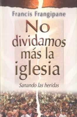 NO DIVIDAMOS MAS LA IGLESIA (Rústica) [Libro]
