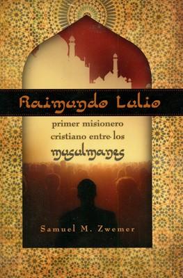 RAIMUNDO LULIO PRIMER MISIONERO CRISTIANO ENTRE MUSULMANES (Rústica) [Libro]
