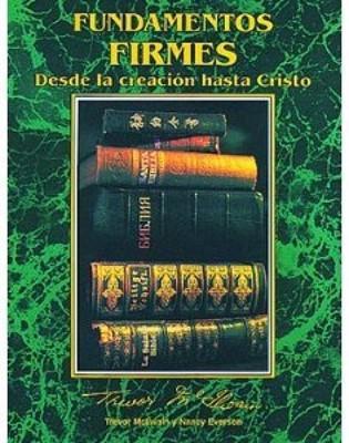 FUNDAMENTOS FIRMES DESDE LA CREACION HASTA CRISTO (Rústica) [Libro]