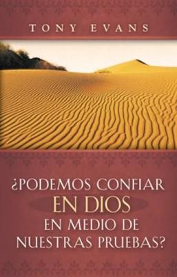 PODEMOS CONFIAR EN DIOS EN MEDIO DE NUESTRAS PRUEBAS (Rústica) [Libro]