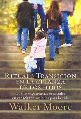 RITUAL DE TRANSICION EN LA CRIANZA DE LOS HIJOS (Rústica) [Libro]