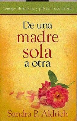 De Una Madre Sola a Otra (Rústica) [Libro]