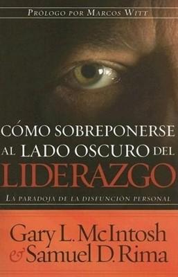 COMO SOBREPONERSE AL LADO OSCURO DEL LIDERAZGO (Rústica) [Libro]