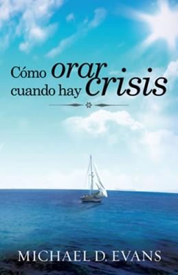 Como Orar Cuando Hay Crisis (Rústica) [Libro]