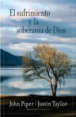 El Sufrimiento y La Soberanía De Dios (Rústica) [Libro]