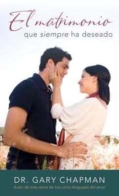El Matrimonio Que Siempre Ha Deseado [Libro]