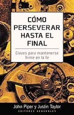 Cómo Perseverar Hasta El Final [Libro]