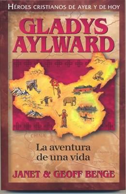 GLADYS AYLWARD AVENTURA DE UNA VIDA HEROES CRISTIANOS [Libro]