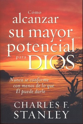 Como Alcanzar Su Mayor Potencial Para Dios (Rústica) [Libro]