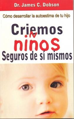Criemos Niños Seguros de si Mismos [Libro]