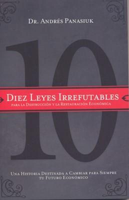 DIEZ LEYES IRREFUTABLES DESTRUCCION Y RESTAURACION ECONOMICA [Libro]