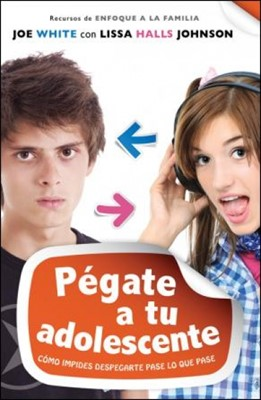 Pégate a tu adolescente [Libro]