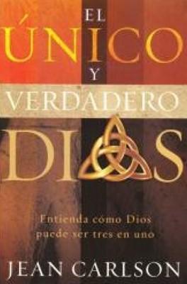 UNICO Y VERDADERO DIOS [Libro]