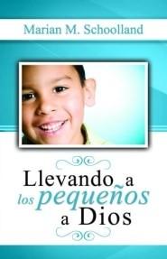 Llevando a los pequeños a Dios (Rustica) [Libro]