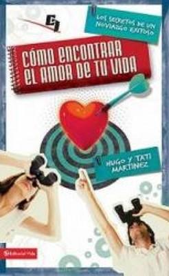 COMO ENCONTRAR EL AMOR DE TU VIDA (rústica) [Libro]