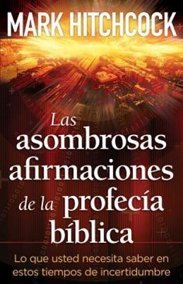 ASOMBROSAS AFIRMACIONES DE LA PROFECIA BIBLICA (rústica) [Libro]
