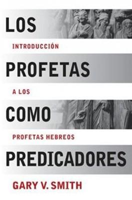PROFETAS COMO PREDICADORES, LOS (Rústica) [Libro]