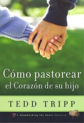 Cómo Pastorear el Corazón de su Hijo (Rústica) [Libro]