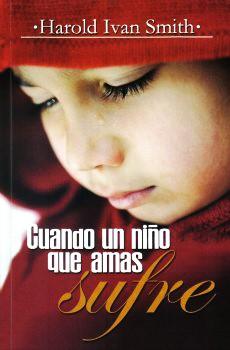 CUANDO UN NIÑO QUE AMAS SUFRE (Rústica) [Libro]