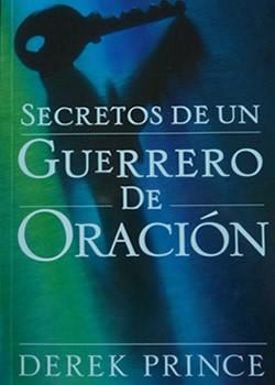 SECRETOS DE UN GUERRERO DE ORACION (Rústica) [Libro]
