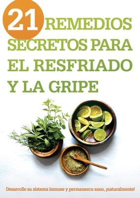 21 REMEDIOS SECRETOS PARA EL RESFRIADO Y LA GRIPE