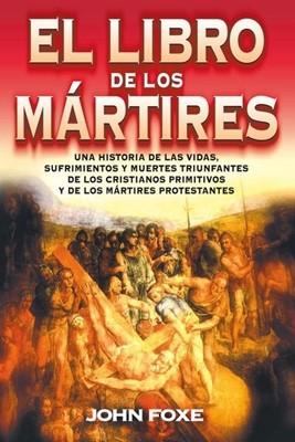 El Libro de los Mártires (Rústica) [Libro]