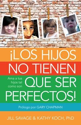 ¡Los hijos no tienen que ser perfectos! (Rústica)