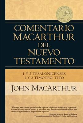 Comentario MacArthur del Nuevo Testamento - 1 y 2 Tesalonicenses, 1 y 2 Timoteo, Tito