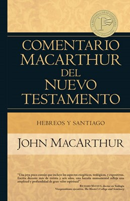 Comentario MacArthur del Nuevo Testamento Hebreos y Santiago