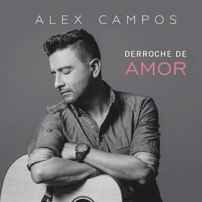 Derroche de Amor Alex Campos