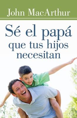 Sé el Papá que tus hijos necesitan (rústica)