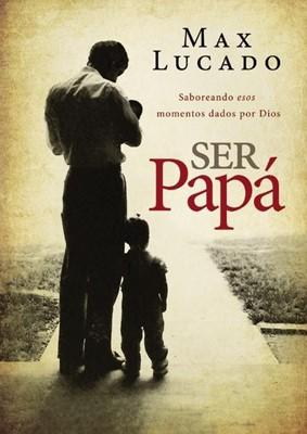 Ser Papá (rústica) [Libro]