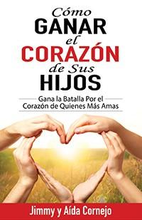 COMO GANAR EL CORAZON DE SUS HIJOS (Rústica) [Libro]
