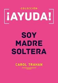¡AYUDA! Soy Madre Soltera (rústica) [Libro]