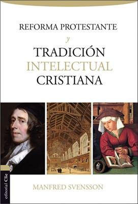 Reforma Protestante Y Tradicion Intelectual Cristiana (rústica) [Libro]
