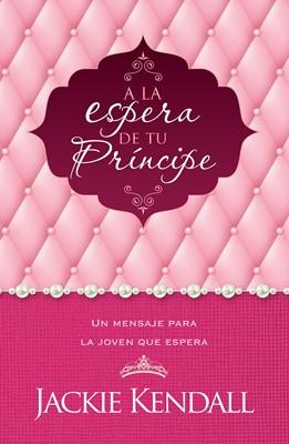A LA ESPERA DE TU PRINCIPE (Rústica) [Libro]